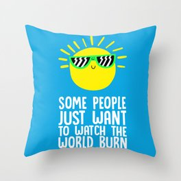 Some people just want to watch the world burn Throw Pillow