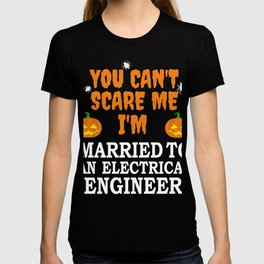 Can't scare me I'm Married to an Electrical engineer Halloween T-shirt