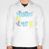 the mountains are calling Hoodies featuring Mountains Are Calling by Chelsea Herrick