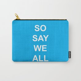 So Say We All Carry-All Pouch