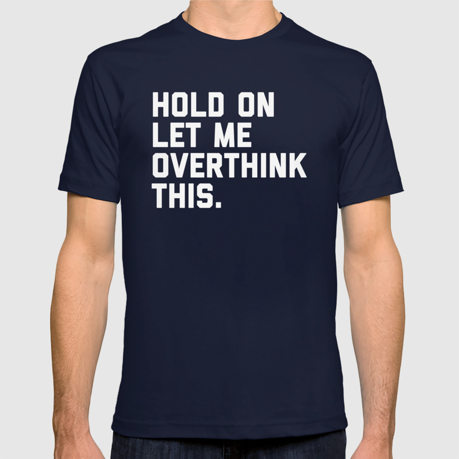 04ff63ccc Overthink This Funny Quote T-shirt by envyart | Society6
