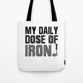 Funny Golf Pun - My Daily Dose Of Iron Tote Bag