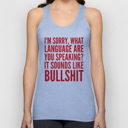 I'm Sorry, What Language Are You Speaking? It Sounds Like Bullshit (Red) Unisex Tank Top