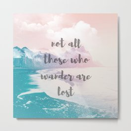 Not all those who wander are lost Metal Print