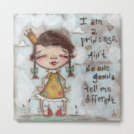 I Am a Princess - by Diane Duda Metal Print