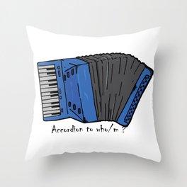 Accordion to who? Throw Pillow