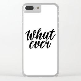 What Ever, Word Art, Inspirational Quote, Motivational Print, Wall Design, Scandinavian Design, Art Clear iPhone Case