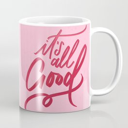 It's All Good - Positive Mantras - Lettering Quote Artwork Coffee Mug