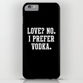 Love? No. I prefer Vodka iPhone Case