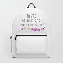 To Bead, Or Not To Bead? (That Is A Silly Question) Backpack