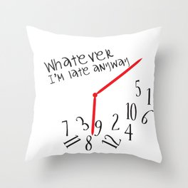 Whatever I'm late anyway Throw Pillow