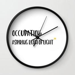 Occupation: aspiring beam of light. Wall Clock
