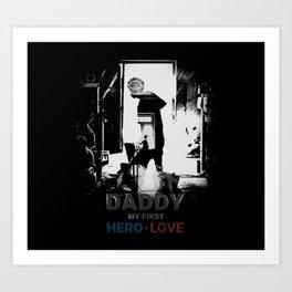 Daddy My first hero love Art Print
