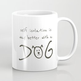 Self Isolation is Way Better With a Dog Coffee Mug