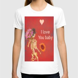 I love you baby (Monsieur Bone ) T-shirt