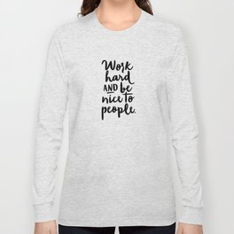Work Hard and Be Nice To People Long Sleeve T-shirt