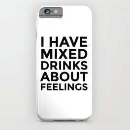 I Have Mixed Drinks About Feelings iPhone Case