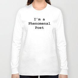 I'm a Phenomenal Poet Long Sleeve T-shirt