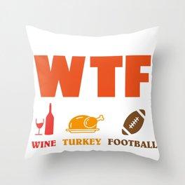 WTF Wine Turkey Football, Funny Turkey Day Holiday Throw Pillow