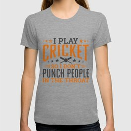 I play Cricket So I Don't Punch People In The Throat T-shirt