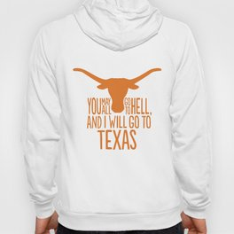 You May All Go to Hell, I'm Going to Texas Hoody