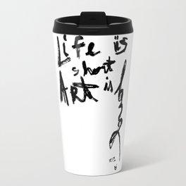 Life is short Art is long Travel Mug