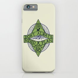 You don't always need a plan - just go iPhone Case