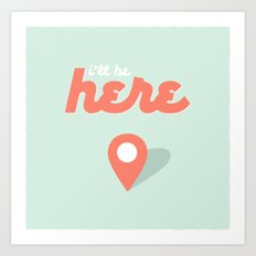I'll be here. Art Print