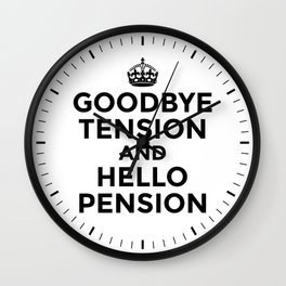 GOODBYE TENSION HELLO PENSION Wall Clock