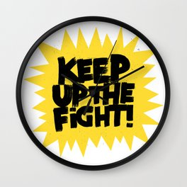KEEP UP THE FIGHT! Wall Clock