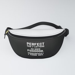 Perfect Food Funny Quote Fanny Pack