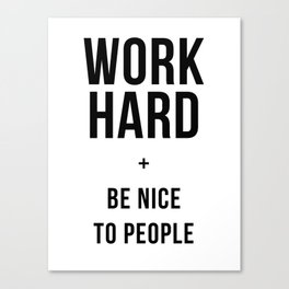 Work Hard and Be Nice to People Black White Poster Canvas Print