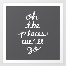 oh the places we'll go Art Print