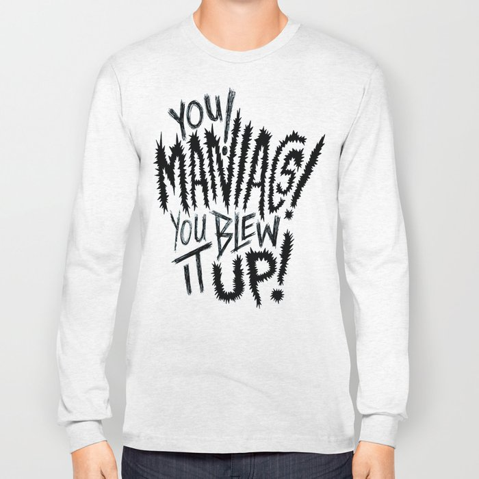 YOU MANIACS! YOU BLEW IT UP! Long Sleeve T-shirt