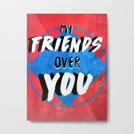My Friends Over You Metal Print