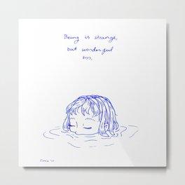 Being is Strange, But Wonderful Too Metal Print