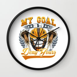 Lacrosse My Goal Is To Deny Yours Goalie Defender Wall Clock