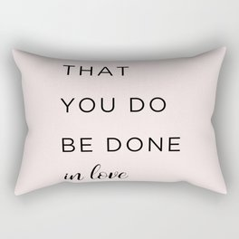 1 Corinthians 16:14 Let all that you do be done in love Rectangular Pillow