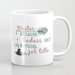 Writer: Because Badass Isn't An Official Job Title Coffee Mug
