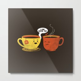 I Love Coffee Too Metal Print
