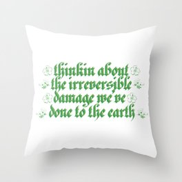 thinkin about the irreversible damage we've done to the earth Throw Pillow