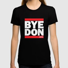 Bye Don #GTFO T-shirt