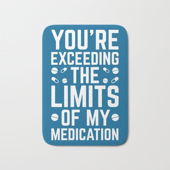 The Limits Of My Medication Funny Quote Bath Mat