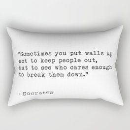 """""""Sometimes you put walls up not to keep people out, but to see who cares enough to break them down."""" Rectangular Pillow"""