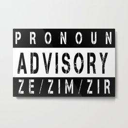 Pronoun Advisory (Ze/Zim) Metal Print