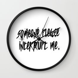 Someone Please Interrupt Me Wall Clock