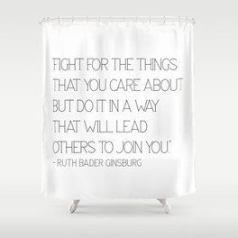 Fight for the things - Ruth Shower Curtain