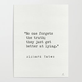 "Richard Yates ""No one forgets the truth; they just get better at lying."" Poster"