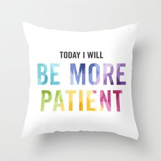 New Year's Resolution Reminder - TODAY I WILL BE MORE PATIENT Throw Pillow