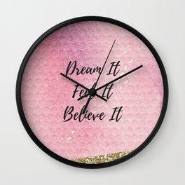 Dream it, Feel it, believe it Wall Clock